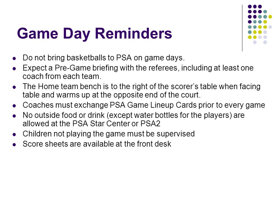 Game Day Reminders Do not bring basketballs to PSA on game days.