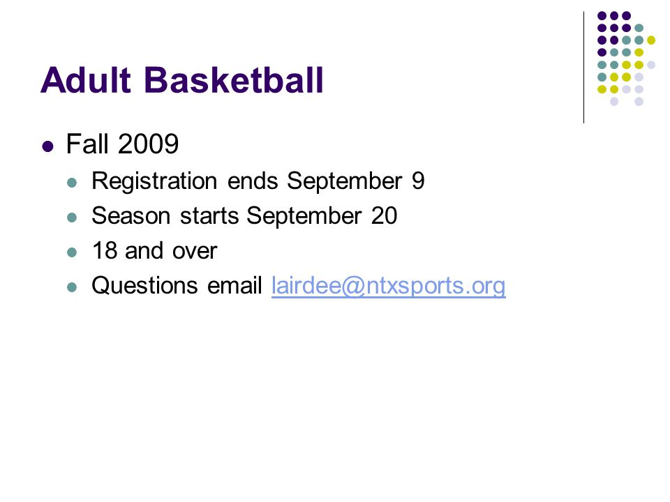 Adult Basketball Fall 2009 Registration ends September 9 Season starts September and over Questions