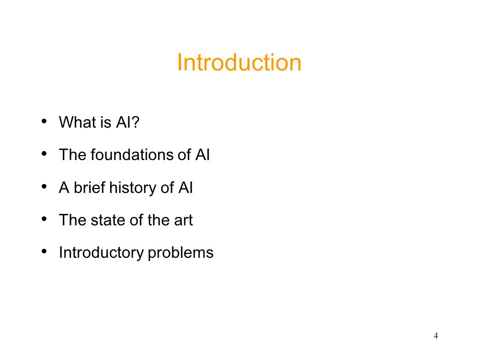 4 Introduction What is AI? The foundations of AI A brief history of AI The state of the art Introductory problems