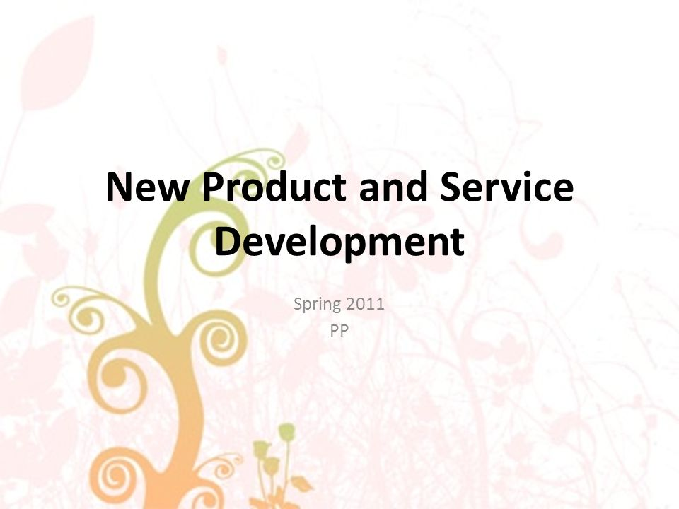 New Product and Service Development Spring 2011 PP