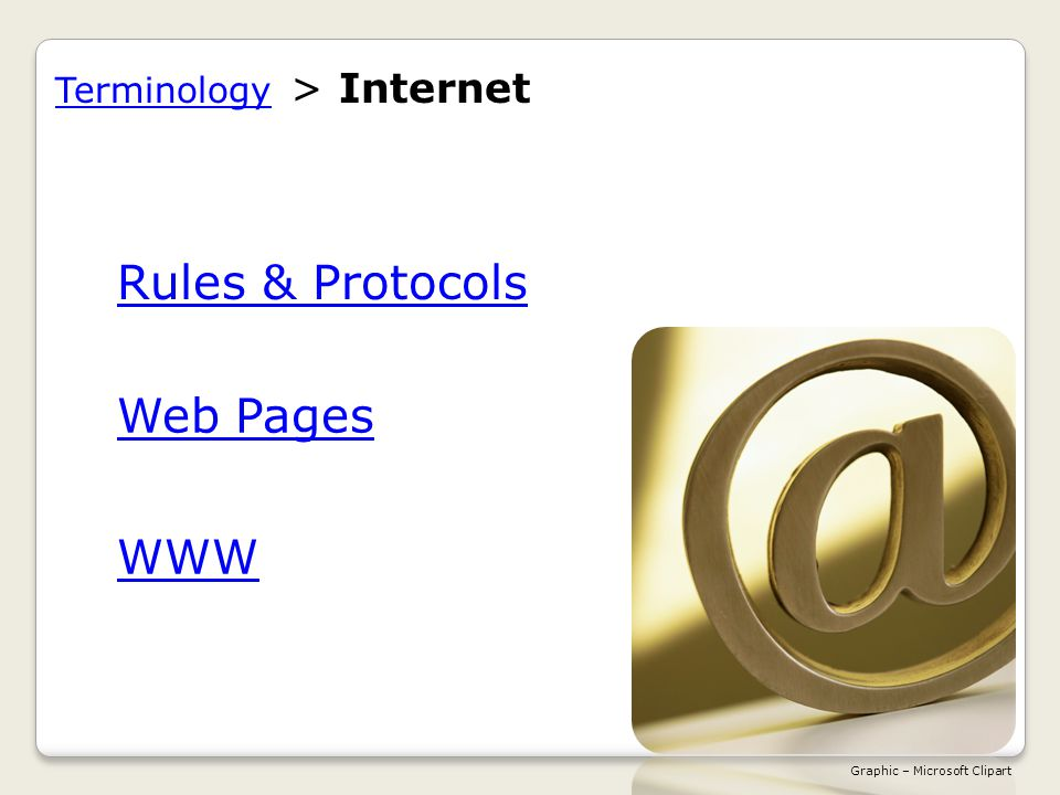 Rules & Protocols Web Pages WWW Terminology Terminology > Internet