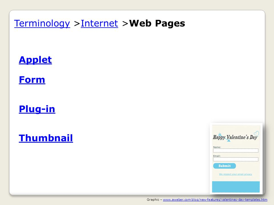 TerminologyTerminology >Internet >Web PagesInternet AppletApplet A small program that operates within a browser.