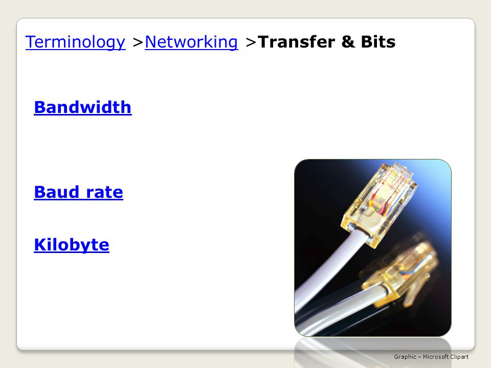TerminologyTerminology >Networking >Transfer & BitsNetworking BandwidthBandwidth Literally the range of frequencies used by an electromagnetic signal; in common use, the amount of information that can be moved in a fixed amount of time over a transfer line.