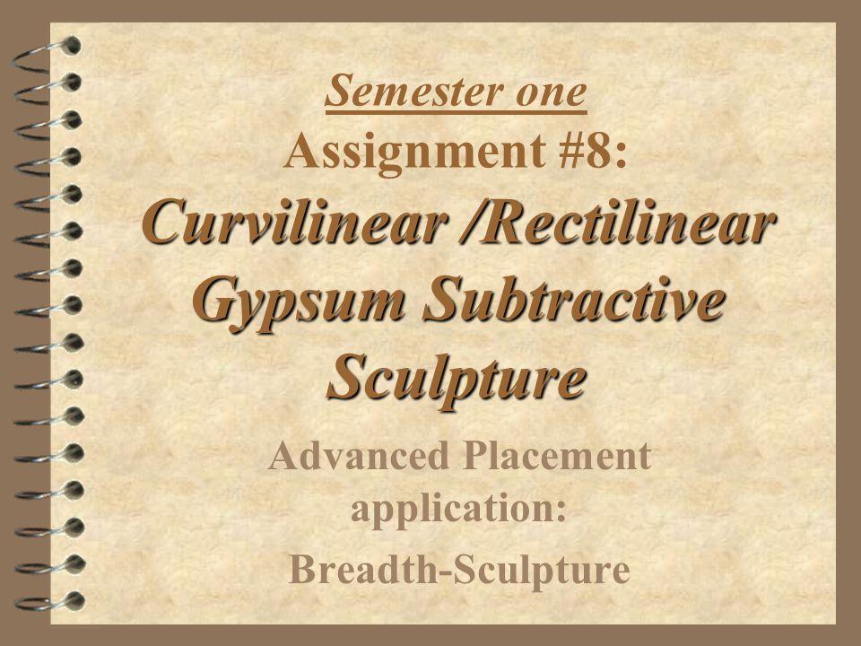 Curvilinear /Rectilinear Gypsum Subtractive Sculpture Semester one Assignment #8: Curvilinear /Rectilinear Gypsum Subtractive Sculpture Advanced Placement application: Breadth-Sculpture