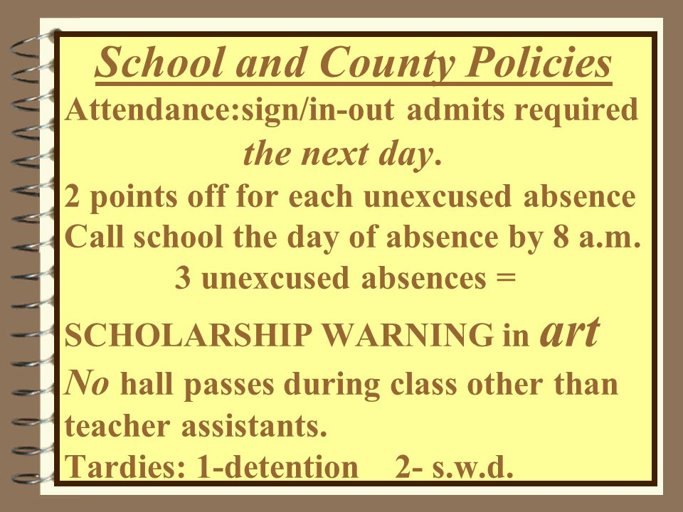 School and County Policies Attendance:sign/in-out admits required the next day.