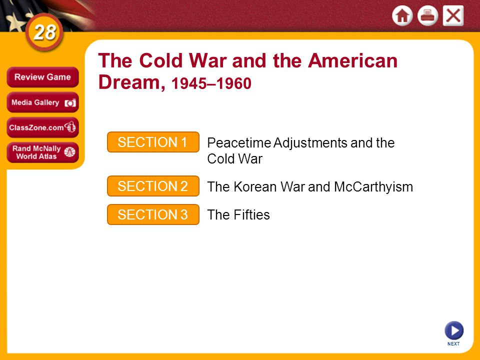 NEXT SECTION 1 SECTION 2 SECTION 3 Peacetime Adjustments and the Cold War The Korean War and McCarthyism The Fifties The Cold War and the American Dre
