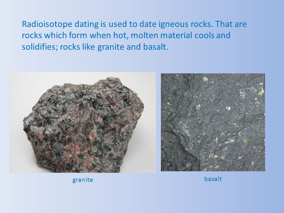 Sedimentary rocks (like sandstone, shale, and limestone), that hold most of the worlds fossils, cannot be dated with radioisotope dating techniques, because they are comprised of particles from preexisting rocks, which were transported by water and redeposited somewhere else.