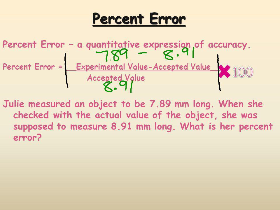 Percent Error Percent Error – a quantitative expression of accuracy.