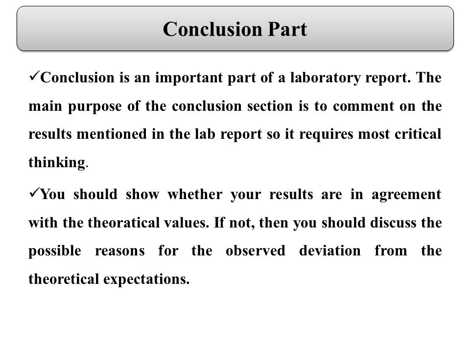 Conclusion Part Conclusion is an important part of a laboratory report.