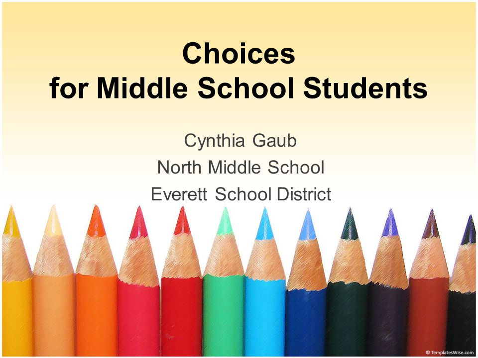 Choices for Middle School Students Cynthia Gaub North Middle School Everett School District