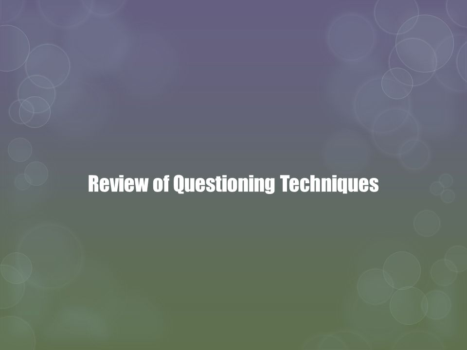Review of Questioning Techniques