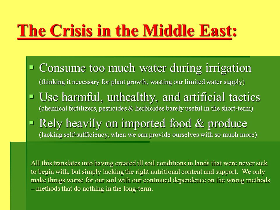 The Crisis in the Middle East: Consume too much water during irrigation Consume too much water during irrigation (thinking it necessary for plant grow