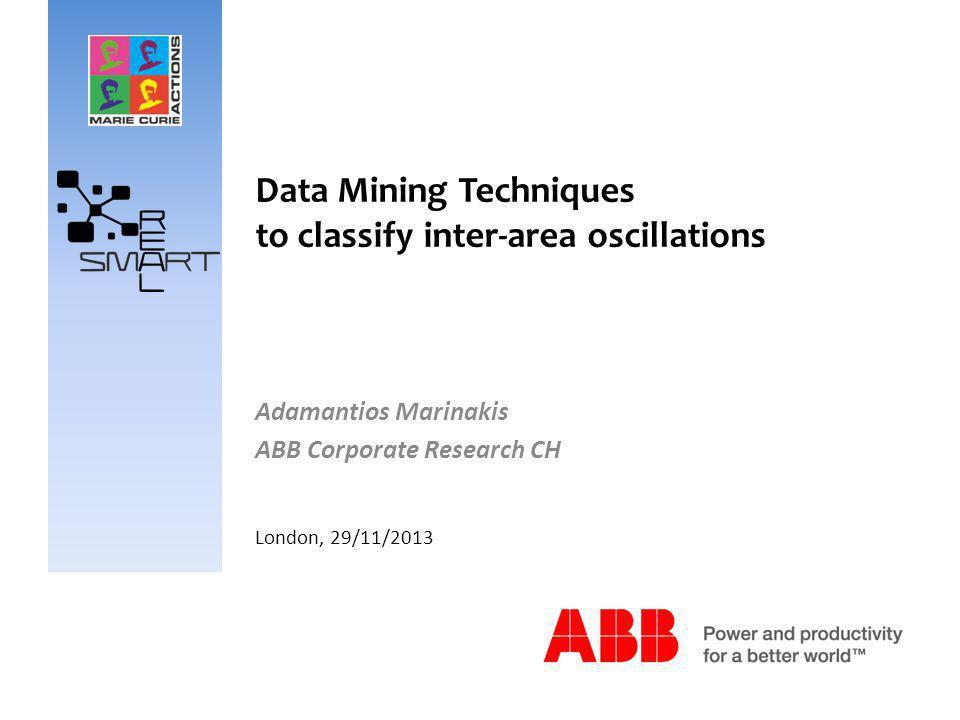 Data Mining Techniques to classify inter-area oscillations Adamantios Marinakis ABB Corporate Research CH London, 29/11/2013