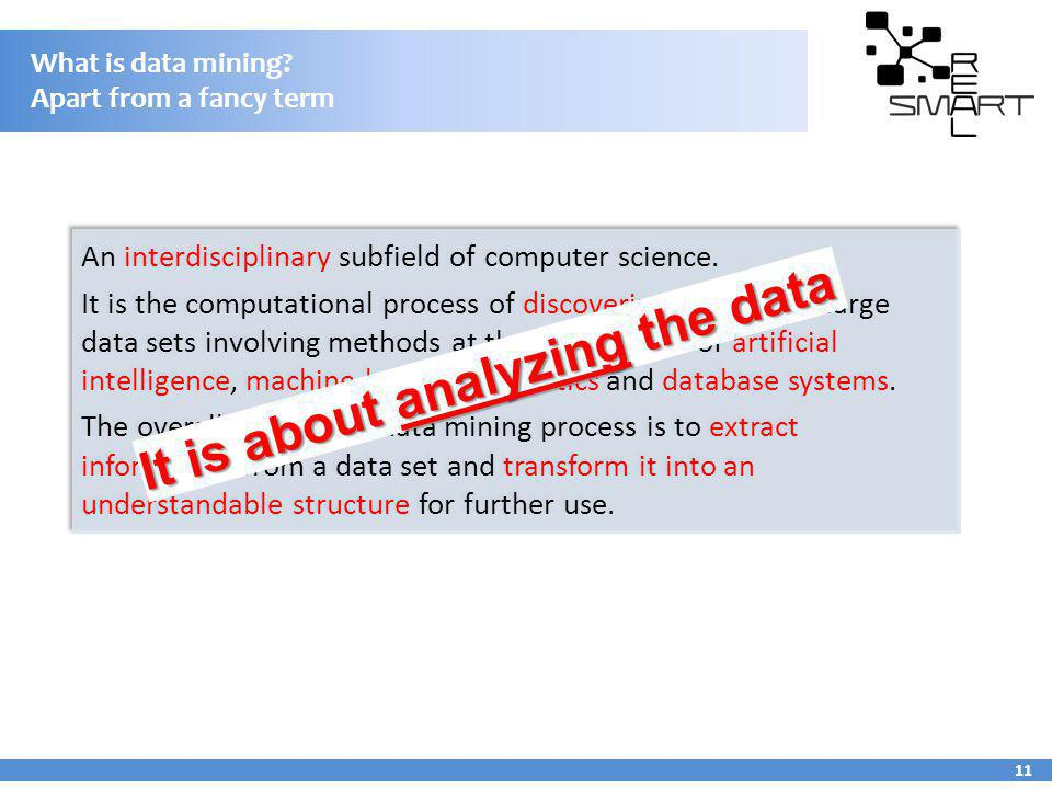 What is data mining? Apart from a fancy term 11 It is about analyzing the data