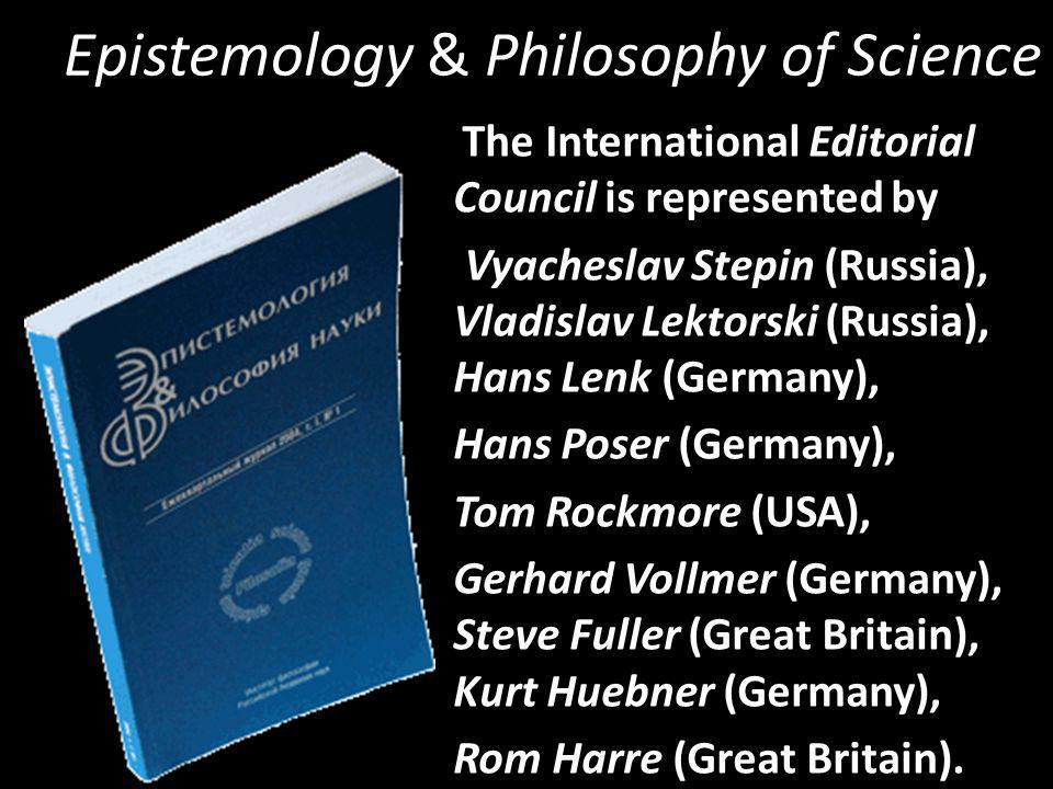 Epistemology & Philosophy of Science The International Editorial Council is represented by Vyacheslav Stepin (Russia), Vladislav Lektorski (Russia), H