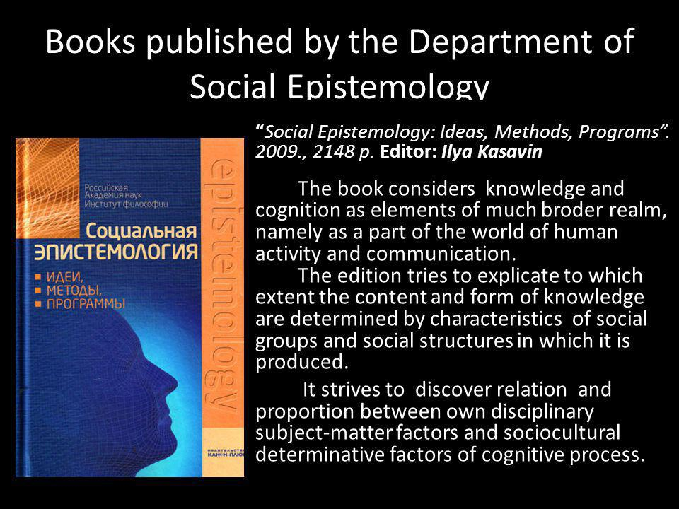 Books published by the Department of Social Epistemology Social Epistemology: Ideas, Methods, Programs.