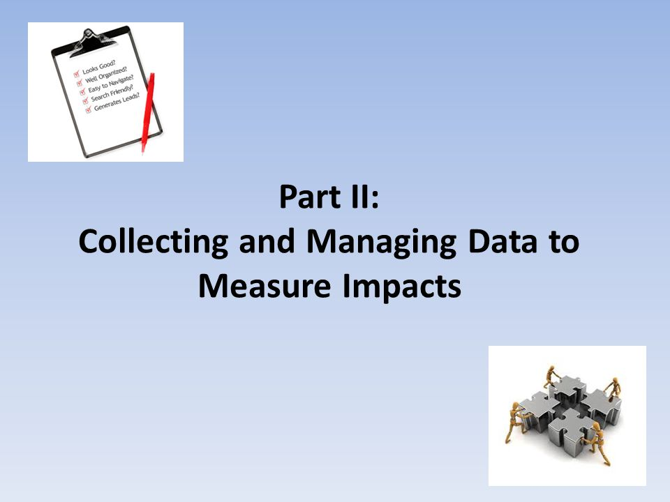 Part II: Collecting and Managing Data to Measure Impacts