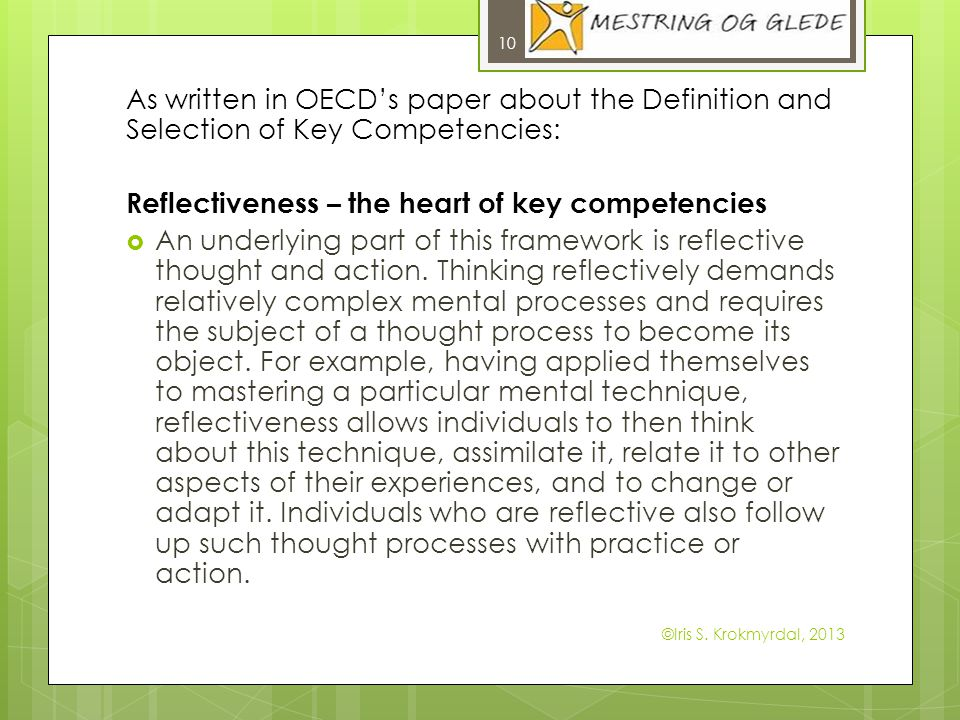 As written in OECDs paper about the Definition and Selection of Key Competencies: Reflectiveness – the heart of key competencies An underlying part of