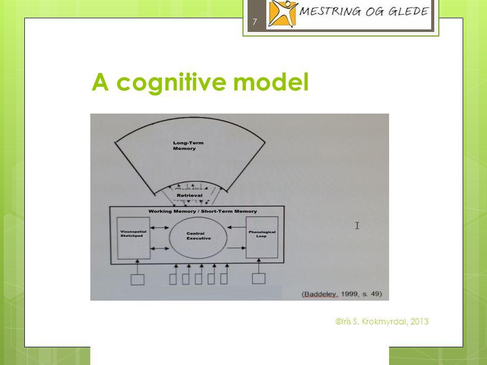 A cognitive model ©Iris S. Krokmyrdal, 2013 7