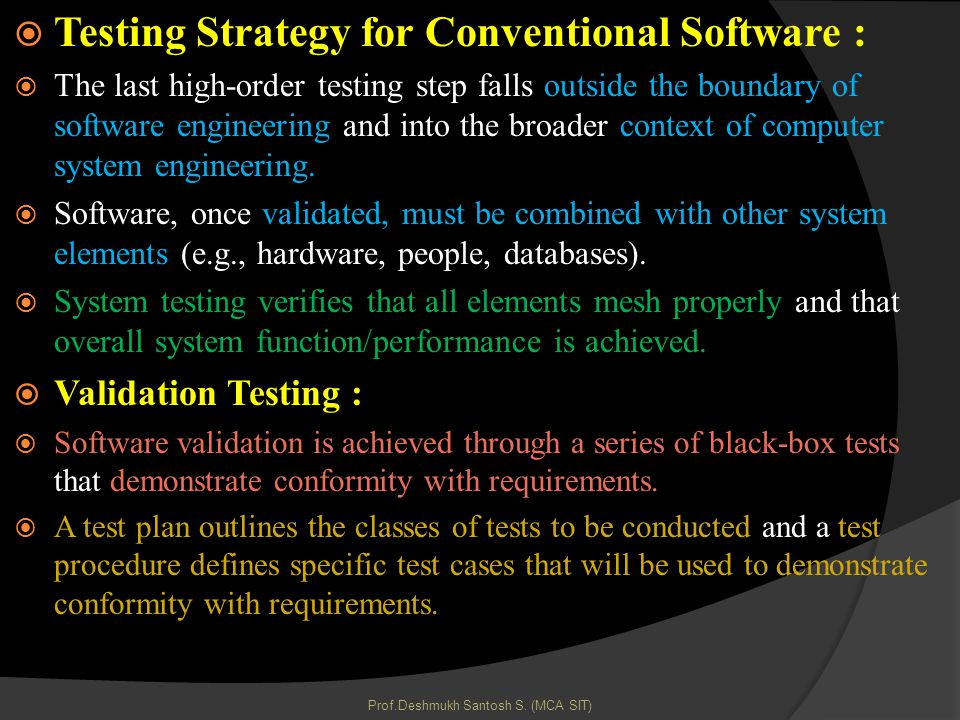 Testing Strategy for Conventional Software : The last high-order testing step falls outside the boundary of software engineering and into the broader context of computer system engineering.
