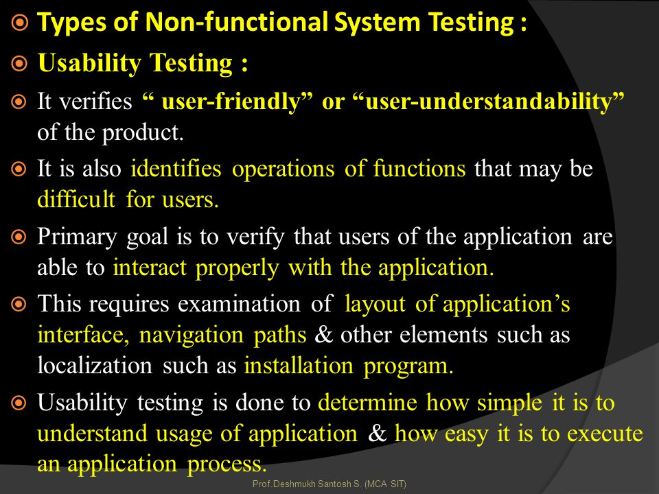 Types of Non-functional System Testing : Usability Testing : It verifies user-friendly or user-understandability of the product.