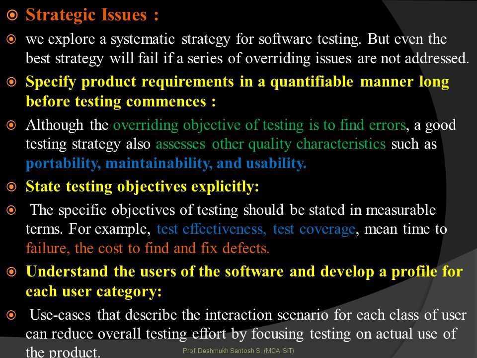 Strategic Issues : we explore a systematic strategy for software testing.