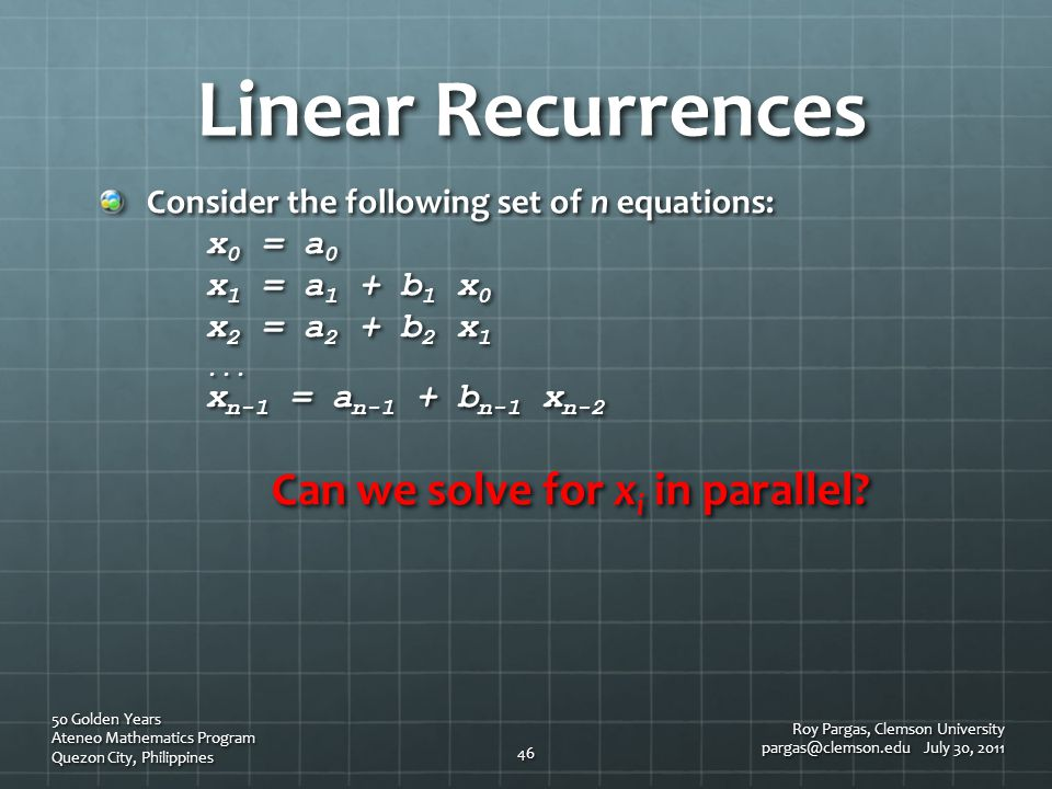 Linear Recurrences Roy Pargas, Clemson University pargas@clemson.edu July 30, 2011 50 Golden Years Ateneo Mathematics Program Quezon City, Philippines