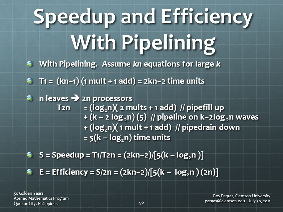 With Pipelining. Assume kn equations for large k T1 = (kn1) (1 mult + 1 add) = 2kn2 time units n leaves 2n processors T2n = (log 2 n)( 2 mults + 1 add