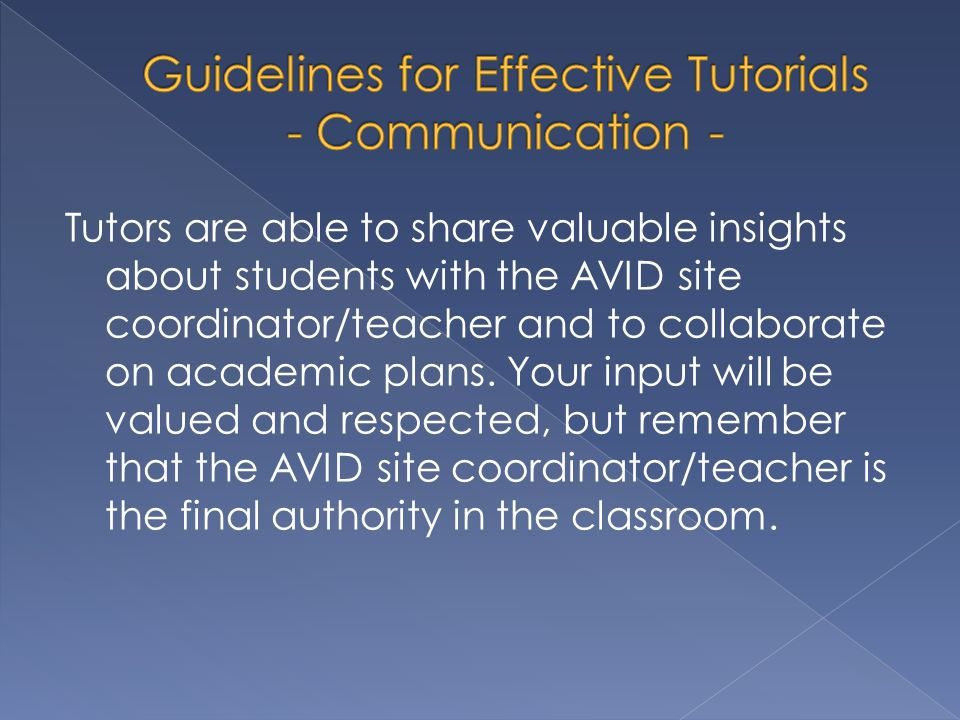 Tutors are able to share valuable insights about students with the AVID site coordinator/teacher and to collaborate on academic plans. Your input will