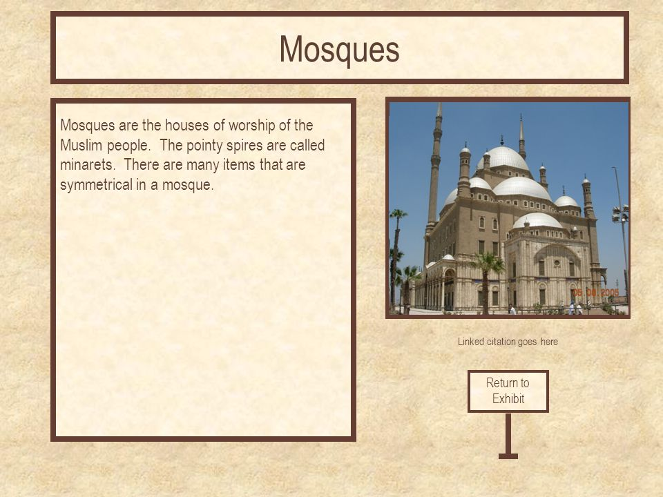 Linked citation goes here Mosques are the houses of worship of the Muslim people.