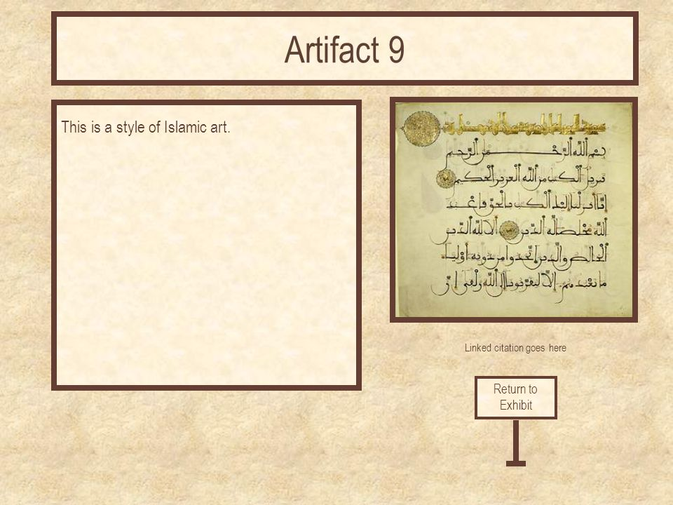 Linked citation goes here This is a style of Islamic art. Return to Exhibit Artifact 9