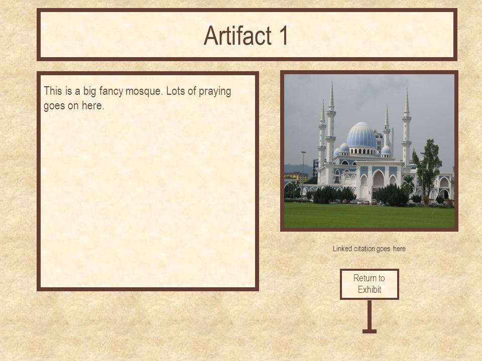 Linked citation goes here This is a big fancy mosque. Lots of praying goes on here. Return to Exhibit Artifact 1