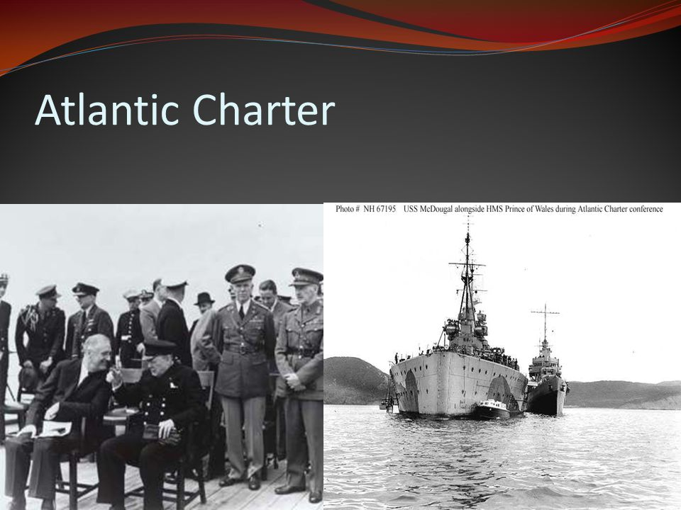 ATLANTIC CHARTER A declaration of principles that were secretly decided upon aboard a warship off the coast of Newfoundland in August of 1941. Atlanti