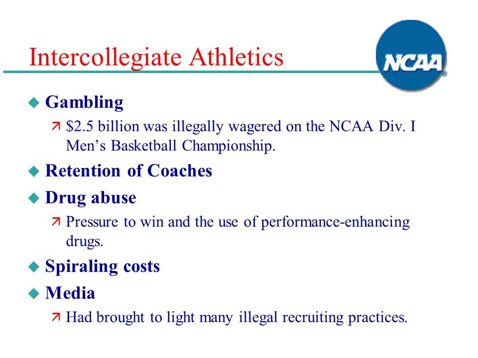Intercollegiate Athletics u Gambling ä $2.5 billion was illegally wagered on the NCAA Div. I Mens Basketball Championship. u Retention of Coaches u Dr