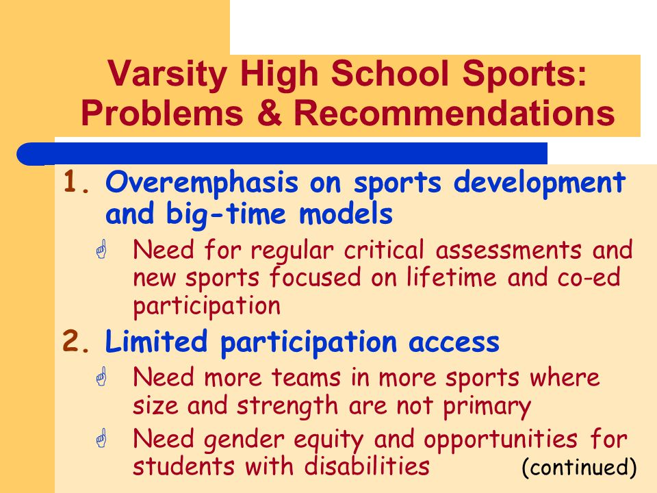 Varsity High School Sports: Problems & Recommendations 1.Overemphasis on sports development and big-time models GNeed for regular critical assessments