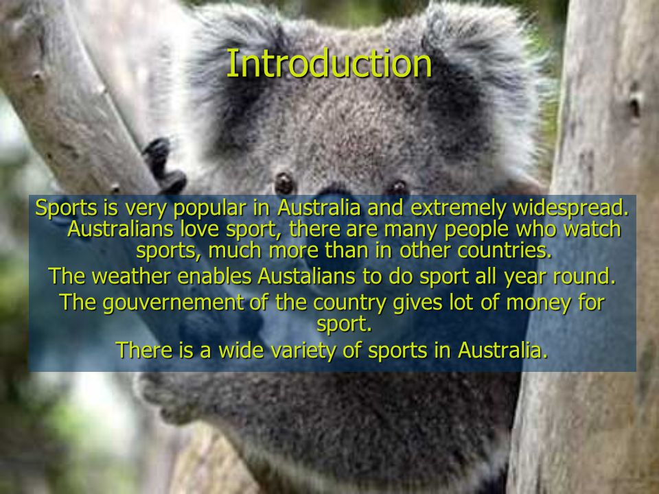Introduction Sports is very popular in Australia and extremely widespread.