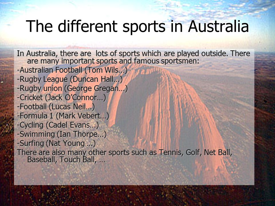 The different sports in Australia In Australia, there are lots of sports which are played outside.