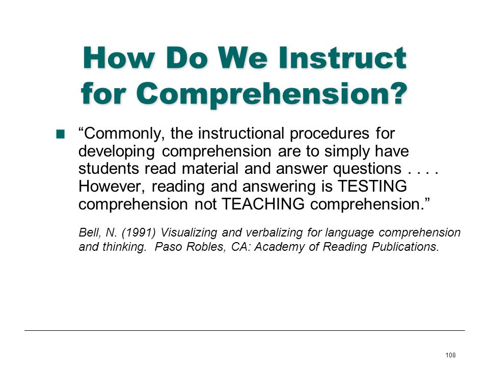 108 How Do We Instruct for Comprehension? Commonly, the instructional procedures for developing comprehension are to simply have students read materia