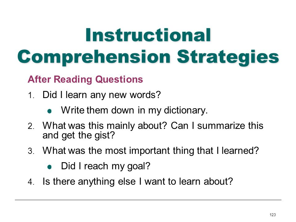 123 Instructional Comprehension Strategies After Reading Questions 1. Did I learn any new words? Write them down in my dictionary. 2. What was this ma