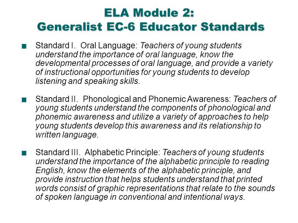 English Language Arts & Reading 2 ELA Module 2: Generalist EC-6 Educator Standards Standard I. Oral Language: Teachers of young students understand th