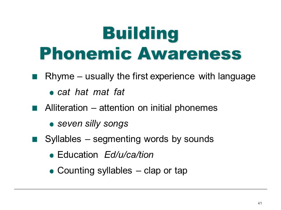 41 Building Phonemic Awareness Rhyme – usually the first experience with language cat hat mat fat Alliteration – attention on initial phonemes seven s