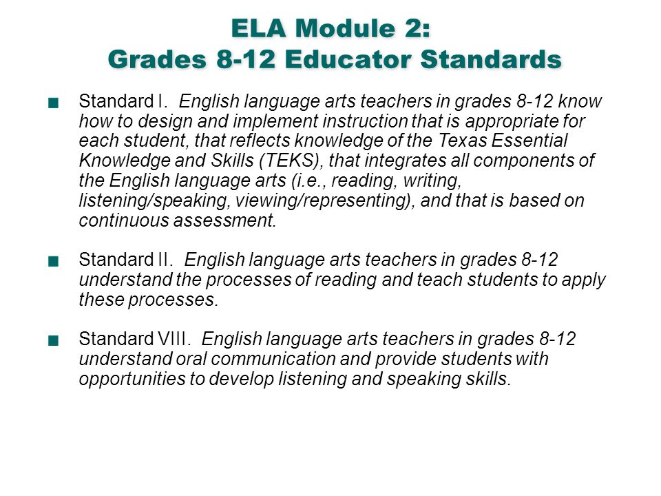 English Language Arts & Reading 5 ELA Module 2: Grades 8-12 Educator Standards Standard I. English language arts teachers in grades 8-12 know how to d