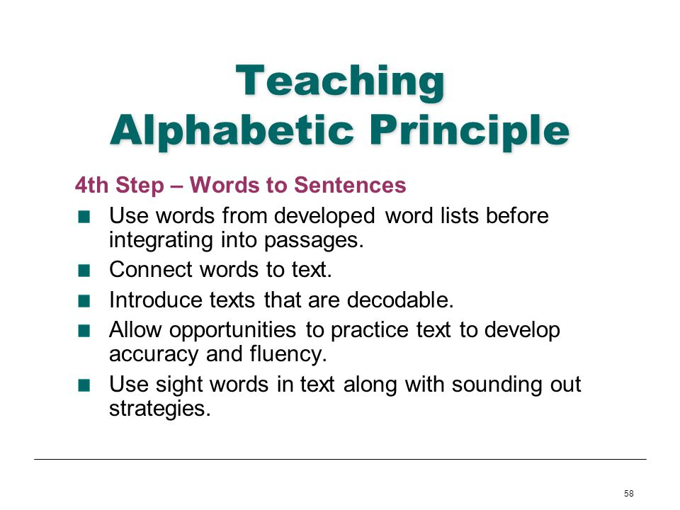 58 Teaching Alphabetic Principle 4th Step – Words to Sentences Use words from developed word lists before integrating into passages. Connect words to