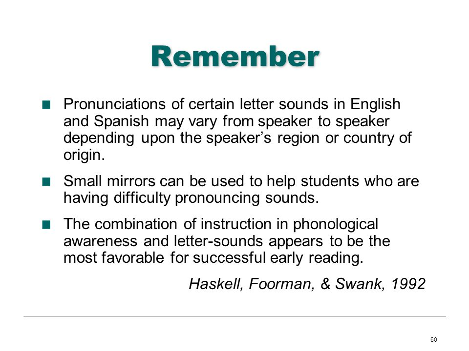 60 Remember Pronunciations of certain letter sounds in English and Spanish may vary from speaker to speaker depending upon the speakers region or coun