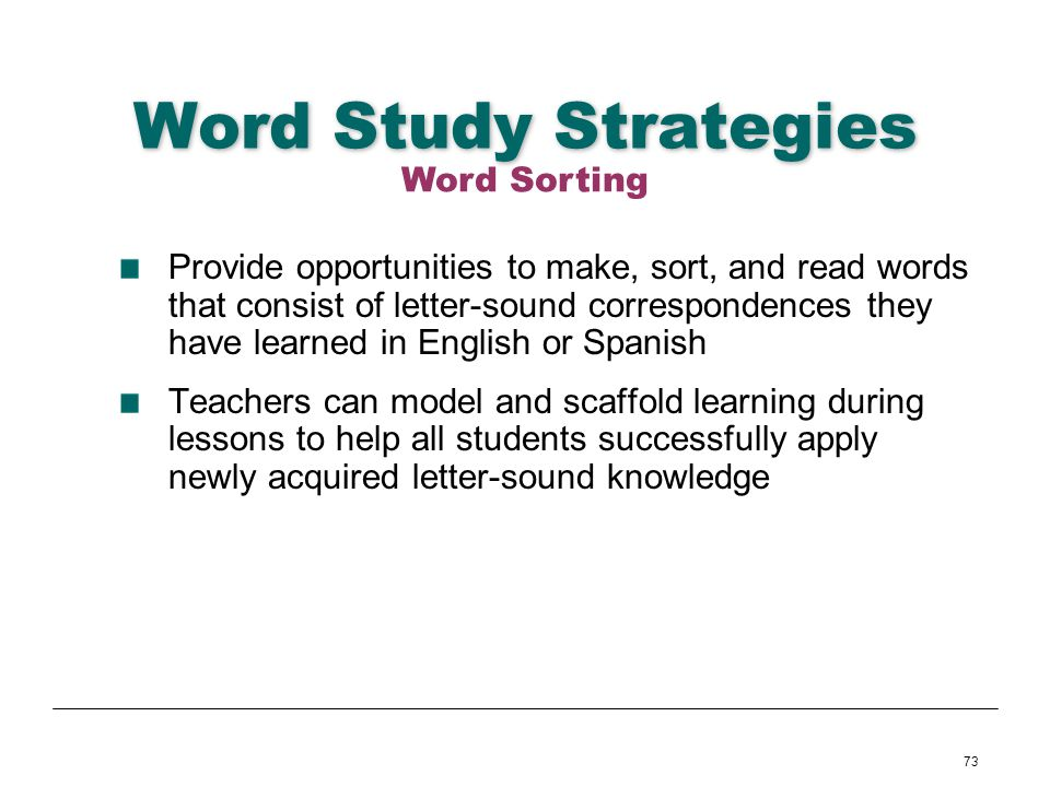 73 Word Study Strategies Provide opportunities to make, sort, and read words that consist of letter-sound correspondences they have learned in English