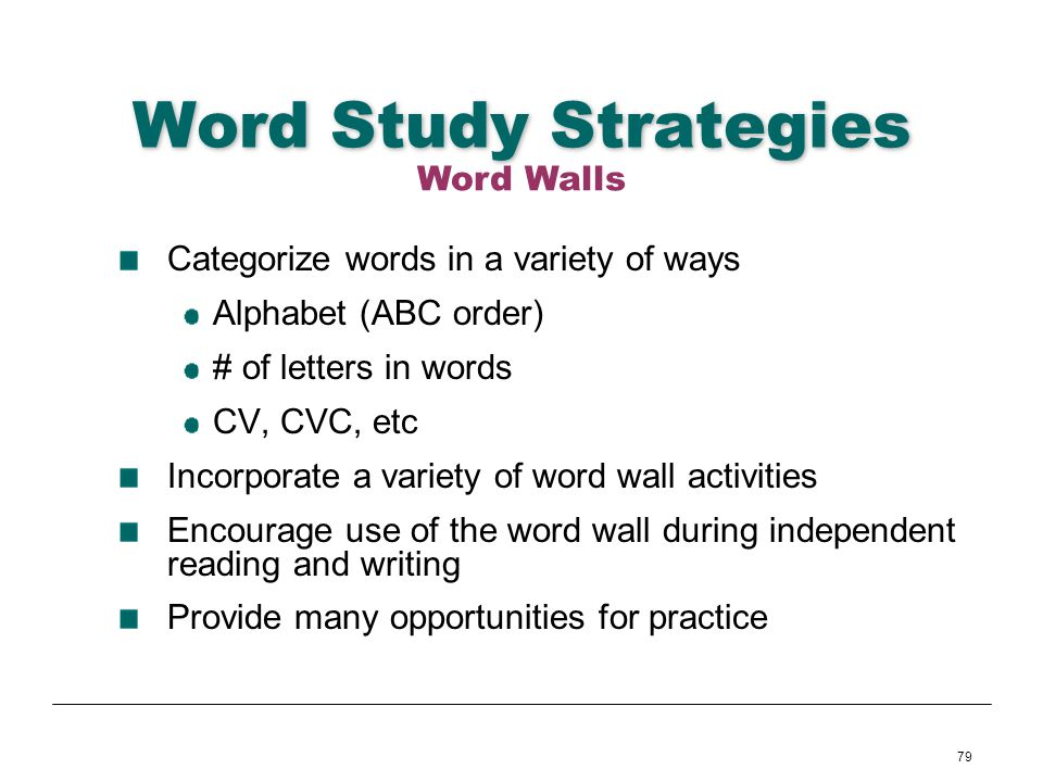 79 Word Study Strategies Categorize words in a variety of ways Alphabet (ABC order) # of letters in words CV, CVC, etc Incorporate a variety of word w