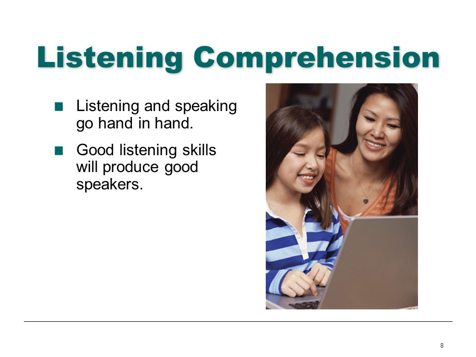9 Listening Students develop important reading comprehension strategies through listening comprehension.