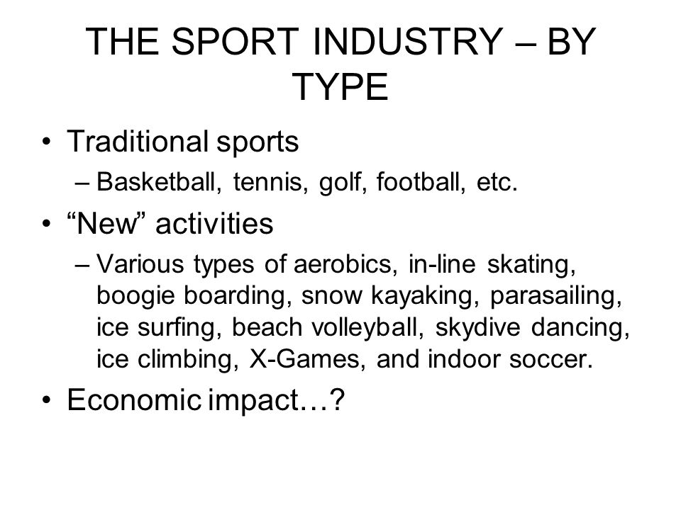 THE SPORT INDUSTRY – BY TYPE Traditional sports –Basketball, tennis, golf, football, etc.