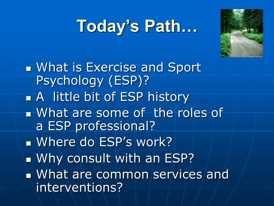 What is Exercise and Sport Psychology (ESP)?What is Exercise and Sport Psychology (ESP).