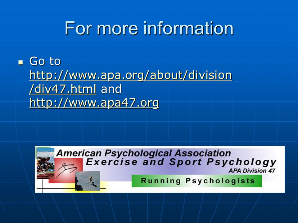 For more information Go to http://www.apa.org/about/division /div47.html and http://www.apa47.org Go to http://www.apa.org/about/division /div47.html and http://www.apa47.org http://www.apa.org/about/division /div47.html http://www.apa47.org http://www.apa.org/about/division /div47.html http://www.apa47.org